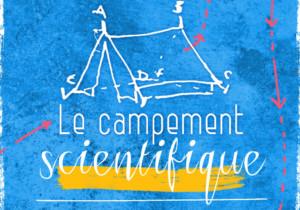 Campement Scientifique : au c(h)oeur de la recherche